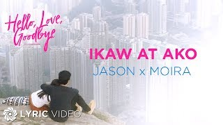 "Moira Dela Torre X Jason Marvin   Ikaw At Ako ""Hello, Love, Goodbye"" 