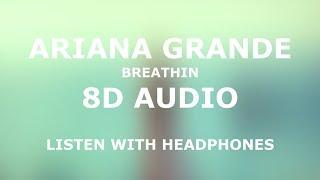 Ariana Grande   Breathin' (8D Audio)