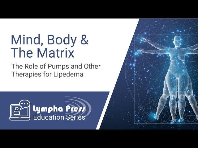 Mind, Body & The Matrix – The Role of Pumps and Other Therapies for Lipedema