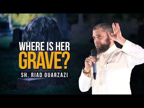 Where is Her Grave? | Sh. Riad Ouarzazi