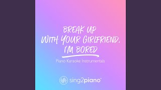 Break Up With Your Girlfriend, I'm Bored (Originally Performed By Ariana Grande) (Piano Karaoke...