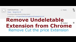 Unable to remove 'Cut the Price' extension from chrome (Solution) - Undeletable chrome extensions