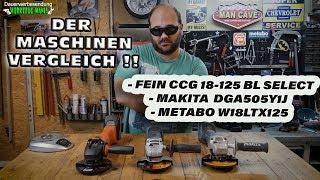 DER VERGLEICH /FEIN CCG 18-125 BL SELECT - MAKITA  DGA505Y1J   - METABO W18LTX125  /WERKZEUG MANIA