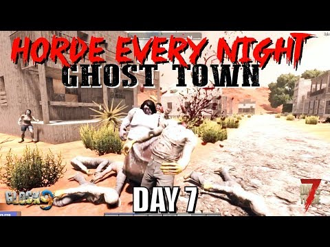 7 Days To Die - Horde Every Night (Day 7) Ghost Town