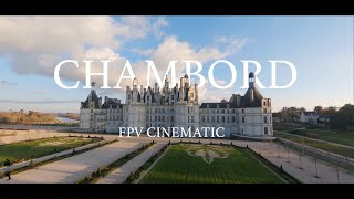 THE CHATEAU OF CHAMBORD - Cinematic FPV