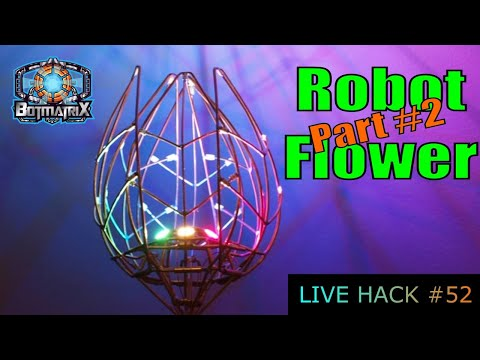 Robot Flower Live Hack Part 2!