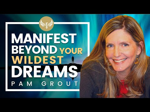 Go Beyond the Law of Attraction & Manifest a Life Beyond Your Wildest Dreams!   PAM GROUT
