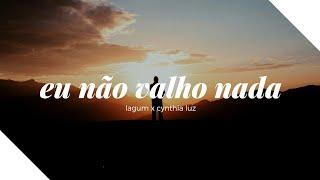 Lagum, Cynthia Luz   Eu Não Valho Nada (LetraLegendado)
