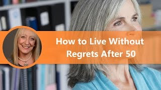 How to Live Without Regrets After 50 | Life After 50