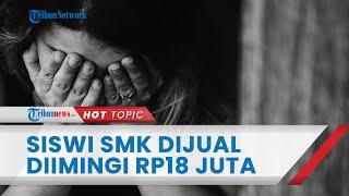 Siswi SMK di Sukabumi Jadi Korban Perdagangan Manusia & Dijual Dipuncak, Iming-iming Gaji Rp18 Juta