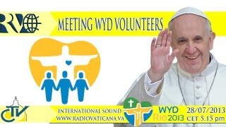 The Pope at Rio: Meeting with the volunteers