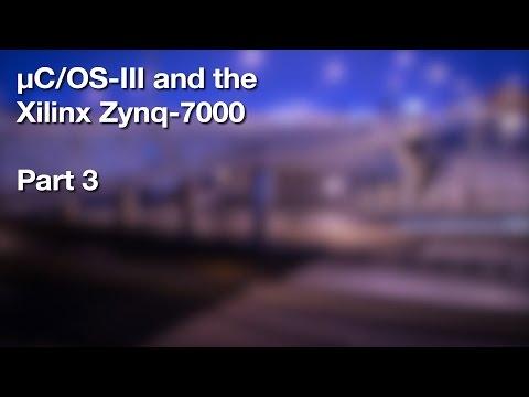 Using µC/OS-III on the Xilinx Zynq-7000 (Video Series) | Micrium