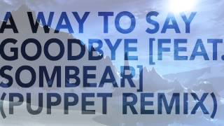 Seven Lions - A Way To Say Goodbye [Feat. Sombear] (Puppet Remix)