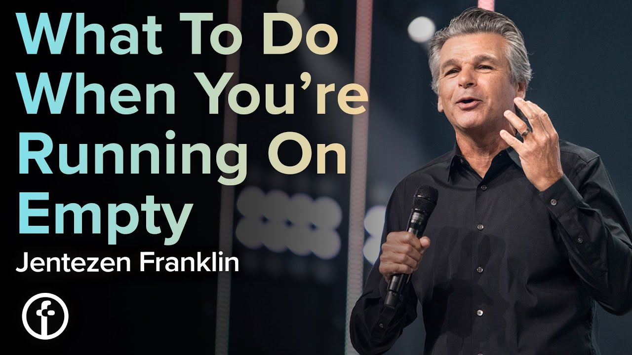 What To Do When You're Running On Empty by Pastor Jentezen Franklin