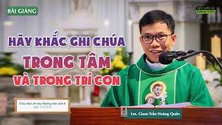 Hãy khắc ghi Chúa trong tâm và trong trí con - Lm. Giuse Trần Hoàng Quân