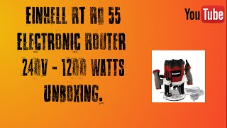 Unboxing my Einhell RT RO 55 Electronic Router 240V 1200 Watts