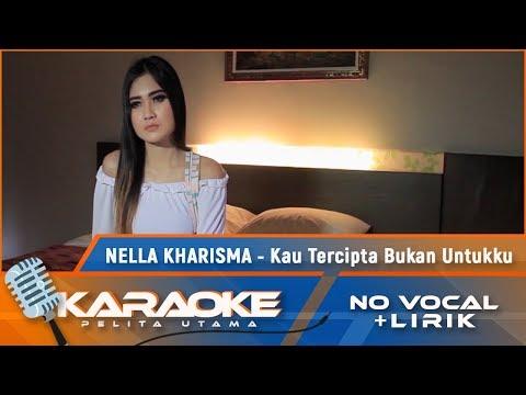 , title : 'Kau Tercipta Bukan Untukku (Karaoke) - Nella Kharisma'