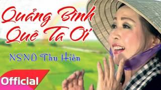 Quảng Bình Quê Ta Ơi   NSND Thu Hiền [Official Audio]
