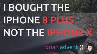 Why I bought the iPhone 8 Plus instead of the iPhone X | Kholo.pk