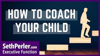 How to coach YOUR child to (Educational, 2e and Executive Function Coaching)