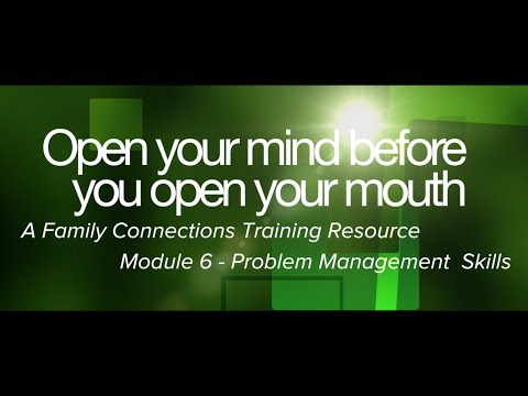 Open Your Mind Before You Open Your Mouth - Module Six - Problem Management Skills