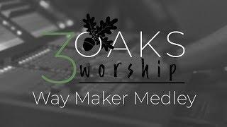 3 Oaks Worship   Way Maker Medley
