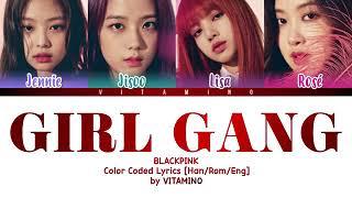 Girl Gang blackpink color Coded Lyrics[HanRomEng]