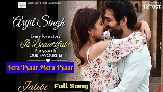 Arijit Singh | Mera Pyar Tera Pyar | Full Song | Jalebi Movie | 2018 | New Song | Live