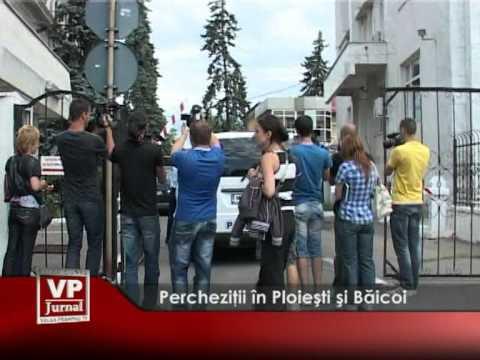 Percheziții în Ploiești și Baicoi