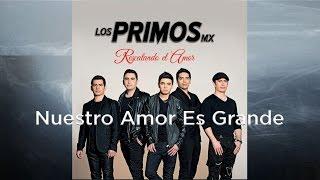 Nuestro Amor Es Grande - Los Primos Mx [Audio]