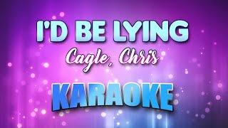 Cagle, Chris - I'd Be Lying(Karaoke & Lyrics)