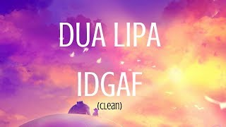 Dua Lipa IDGAF Lyrics (Clean)   1080p HD