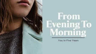 From Evening to Morning :: You In Five Years | Pastor Levi Lusko