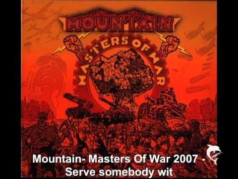 Mountain- Masters Of War 2007 - Serve somebody wit
