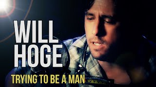 <b>Will Hoge</b> Trying To Be A Man