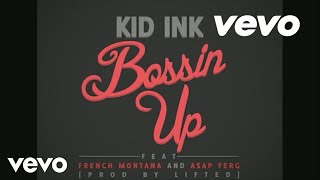 Kid Ink - Bossin Up (Audio) Ft. A$AP Ferg, French Montana