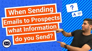 When Sending Emails to Prospects what Information do you Send?