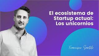 El ecosistema de startup actual: Los unicornios