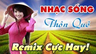 lien-khuc-nhac-song-thon-que-remix-cuc-hay-dinh-cao-nhac-tru-tinh-2018-nghe-phat-nghien-luon