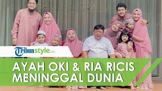 Kabar Duka, Ayah Oki Setiana Dewi dan Ria Ricis Meninggal Dunia