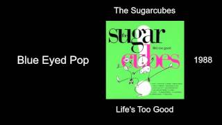 The Sugarcubes - Blue Eyed Pop - Life's Too Good [1988]