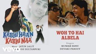 Woh To Hai Albela Best Song - Kabhi Haan Kabhi Naa Shah