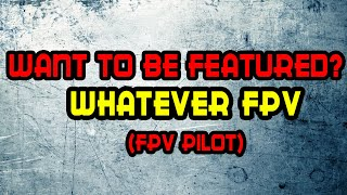 Featuring Fpv Pilots: Whatever Fpv [Beginner or pro, Doesnt matter]