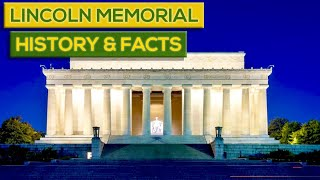 History And Facts About The Lincoln Memorial