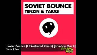 Tenzin & Taras - Soviet Bounce (Orkestrated Remix) [BamBamMuzik]