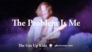 The Get Up Kids – The Problem Is Me [OFFICIAL MUSIC VIDEO]