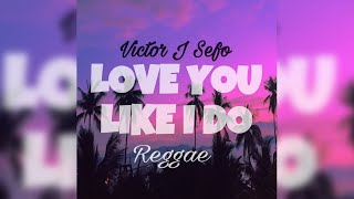 Gambar cover Victor J Sefo - Love You Like I Do (REGGAE)