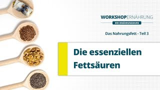 FETT (3/6): Essenzielle Fettsäuren - Omega-3 und Omega-6 | Workshop Ernährung