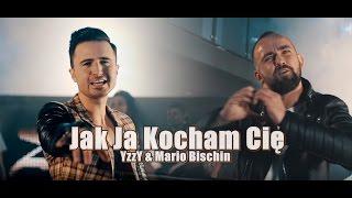 YZZY & MARIO BISCHIN - Jak ja kocham Cię (2016 Official Video)