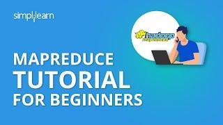 MapReduce Tutorial For Beginners | MapReduce In Hadoop | What is MapReduce |Simplilearn